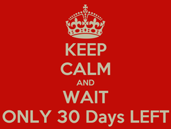 Poster: KEEP CALM AND WAIT ONLY 30 Days LEFT