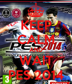 Poster: KEEP CALM AND WAIT PES 2014