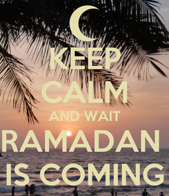 Poster: KEEP CALM AND WAIT RAMADAN  IS COMING
