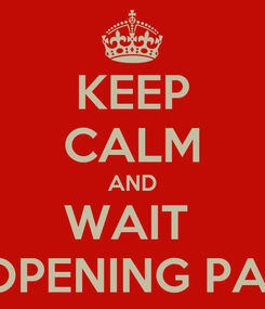 Poster: KEEP CALM AND WAIT  RE-OPENING PARTY