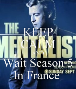 Poster: KEEP CALM AND Wait Season 5 In France