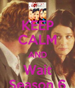 Poster: KEEP CALM AND Wait Season 6