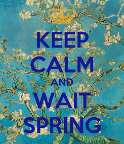 Poster: KEEP CALM AND WAIT SPRING