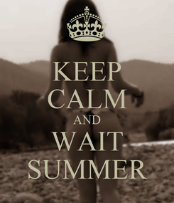 Poster: KEEP CALM AND WAIT SUMMER