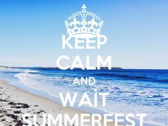 Poster: KEEP CALM AND WAİT SUMMERFEST