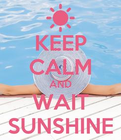 Poster: KEEP CALM AND WAIT SUNSHINE