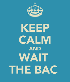 Poster: KEEP CALM AND WAIT  THE BAC