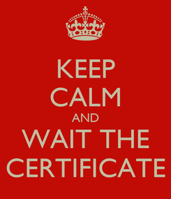 Poster: KEEP CALM AND WAIT THE CERTIFICATE