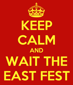 Poster: KEEP CALM AND WAIT THE EAST FEST