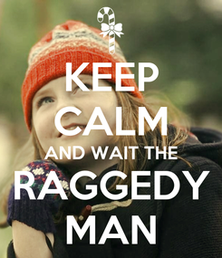 Poster: KEEP CALM AND WAIT THE RAGGEDY MAN