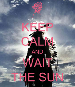 Poster: KEEP CALM AND WAIT THE SUN