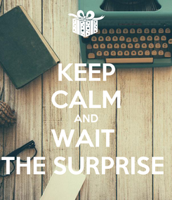 Poster: KEEP CALM AND WAIT  THE SURPRISE