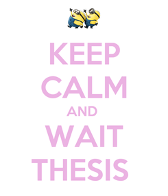 Poster: KEEP CALM AND  WAIT THESIS