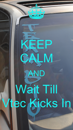 Poster: KEEP CALM AND Wait Till Vtec Kicks In