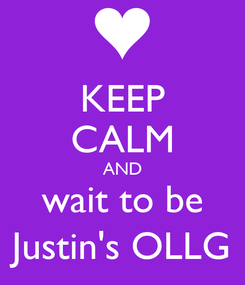 Poster: KEEP CALM AND wait to be Justin's OLLG