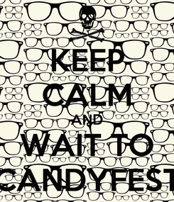 Poster: KEEP CALM AND WAIT TO CANDYFEST