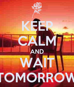 Poster: KEEP CALM AND WAIT TOMORROW