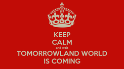 Poster: KEEP CALM and wait TOMORROWLAND WORLD IS COMING