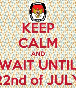 Poster: KEEP CALM AND WAIT UNTIL 22nd of JULY