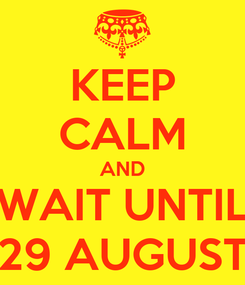 Poster: KEEP CALM AND WAIT UNTIL 29 AUGUST