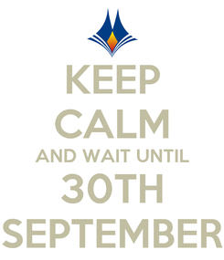 Poster: KEEP CALM AND WAIT UNTIL 30TH SEPTEMBER