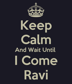 Poster: Keep Calm And Wait Until  I Come Ravi