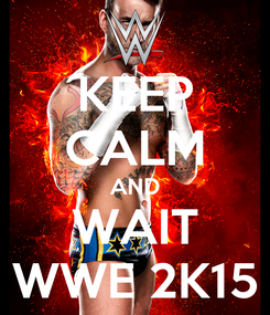 Poster: KEEP CALM AND WAIT WWE 2K15
