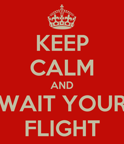 Poster: KEEP CALM AND WAIT YOUR FLIGHT