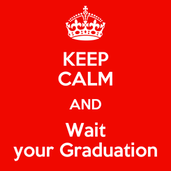 Poster: KEEP CALM AND Wait your Graduation