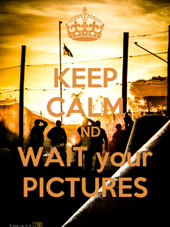 Poster: KEEP CALM AND WAIT your PICTURES