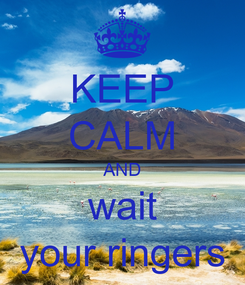 Poster: KEEP CALM AND wait your ringers