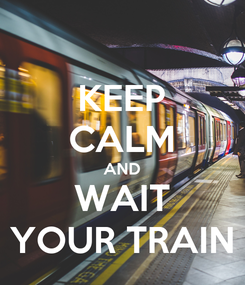 Poster: KEEP CALM AND WAIT YOUR TRAIN