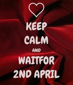 Poster: KEEP CALM AND WAITFOR 2ND APRIL