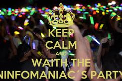 Poster: KEEP CALM AND WAITH THE NINFOMANIAC´S PARTY