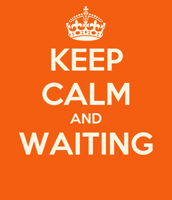 Poster: KEEP CALM AND WAITING