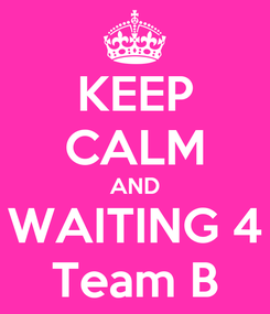 Poster: KEEP CALM AND WAITING 4 Team B