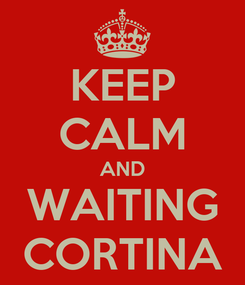Poster: KEEP CALM AND WAITING CORTINA