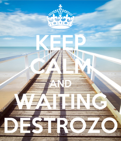 Poster: KEEP CALM AND WAITING DESTROZO