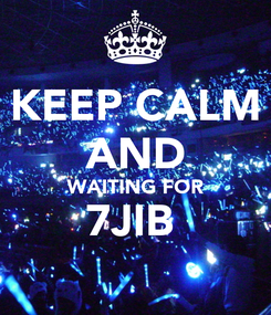 Poster: KEEP CALM AND WAITING FOR 7JIB