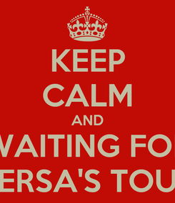 Poster: KEEP CALM AND WAITING FOR BERSA'S TOUR