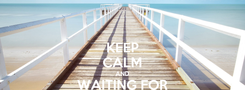 Poster: KEEP CALM AND WAITING FOR HOLIDAY