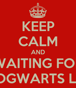 Poster: KEEP CALM AND WAITING FOR MY HOGWARTS LETTER