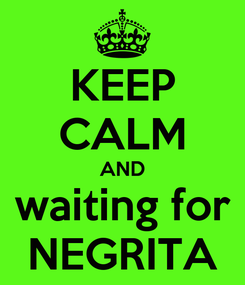 Poster: KEEP CALM AND waiting for NEGRITA