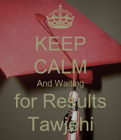 Poster: KEEP CALM And Waiting for Results Tawjehi