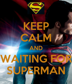 Poster: KEEP CALM AND WAITING FOR SUPERMAN