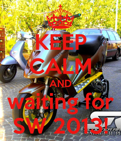 Poster: KEEP CALM AND waiting for SW 2013!