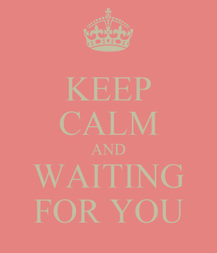 Poster: KEEP CALM AND WAITING FOR YOU