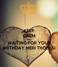 Poster: KEEP CALM AND WAITING FOR YOUR BIRTHDAY MERI THODI SI
