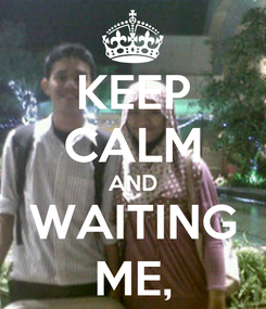 Poster: KEEP CALM AND WAITING ME,