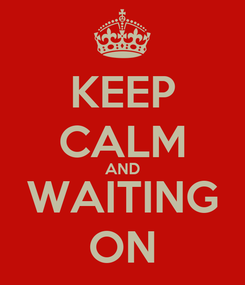 Poster: KEEP CALM AND WAITING ON